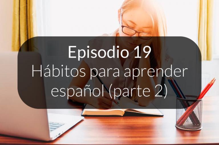 19. Hábitos para aprender español (parte 2)