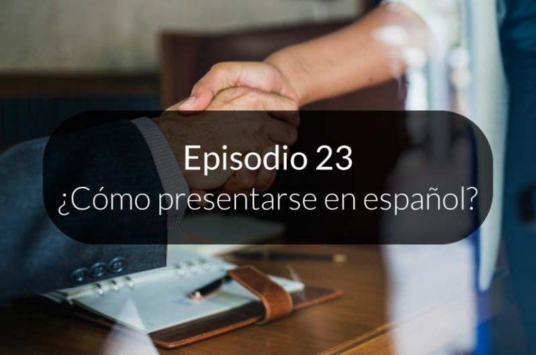 23. ¿Cómo presentarse en español?