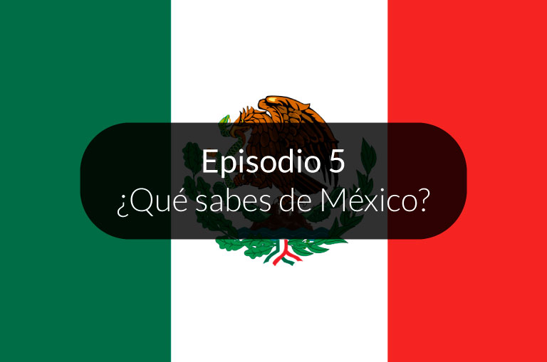 5. ¿Qué sabes de México?