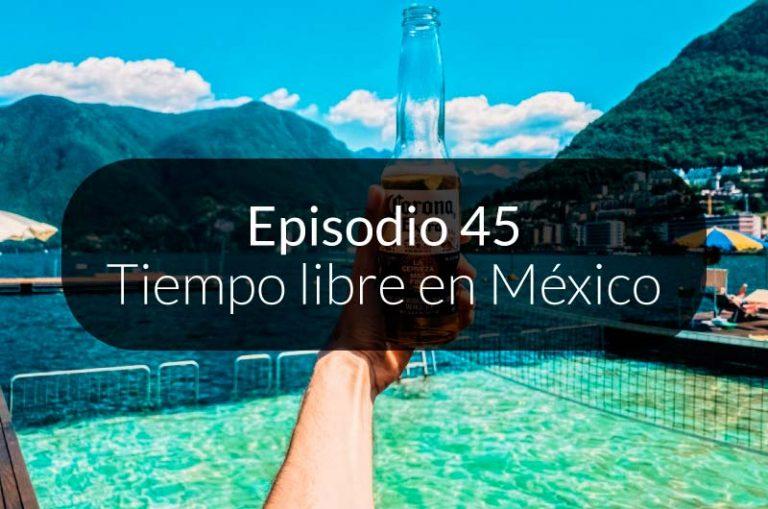 45. ¿Qué hacemos los mexicanos en nuestro tiempo libre?
