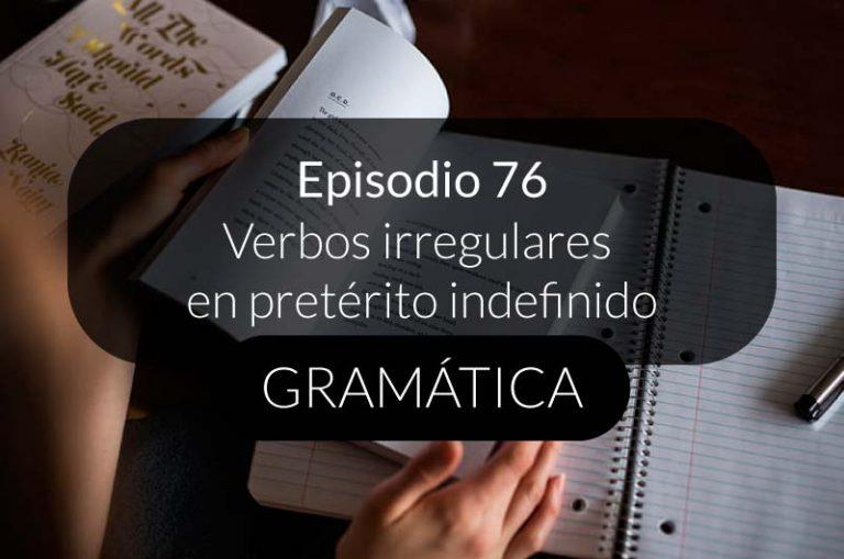 76. Verbos irregulares en pretérito indefinido