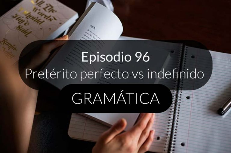 96. Pretérito perfecto vs indefinido