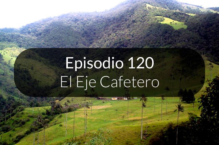 120. El Eje Cafetero