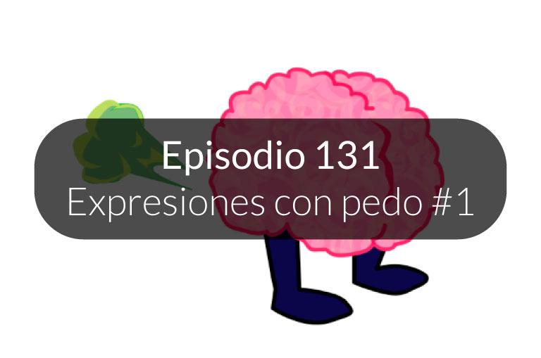 131.  Expresiones con pedo (parte 1)