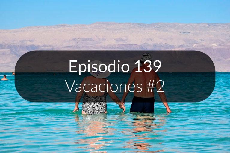 139. Vacaciones #2