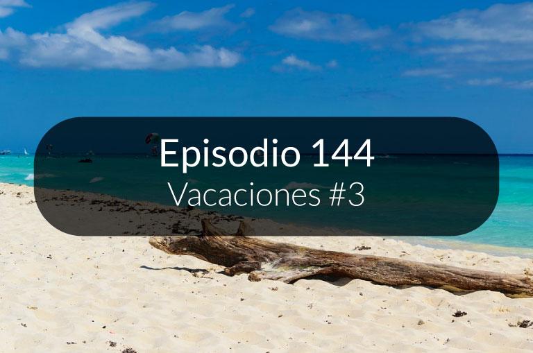 144. Vacaciones #3