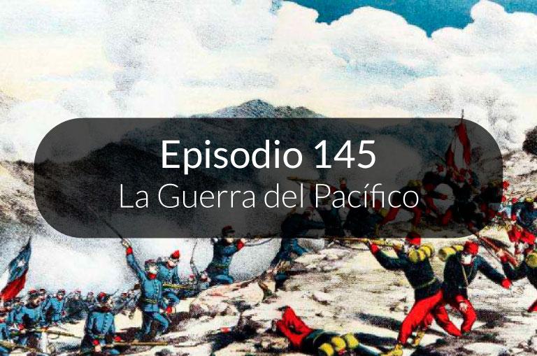 145. La Guerra del Pacífico