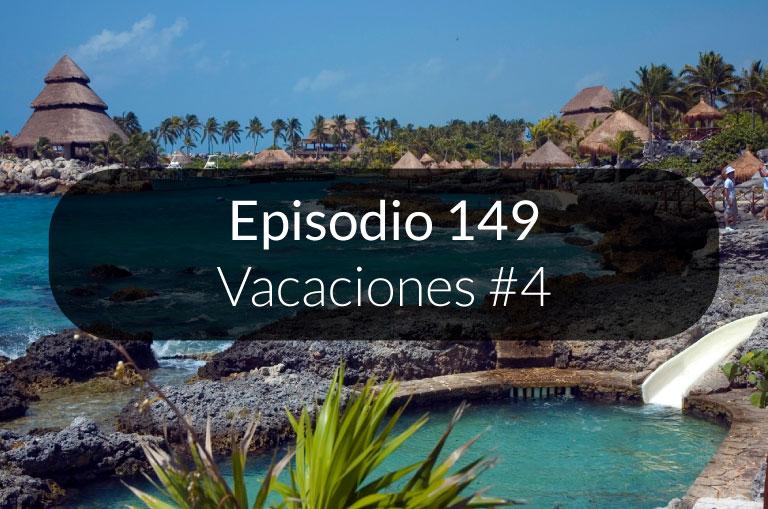 149. Vacaciones #4