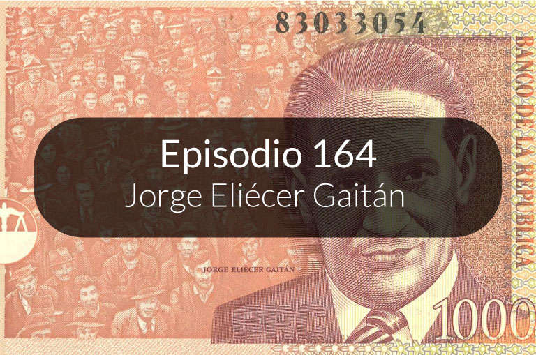 164. Personajes importantes de Colombia: Jorge Eliécer Gaitán