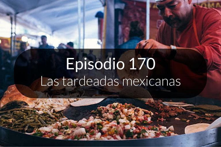 170. Las tardeadas mexicanas