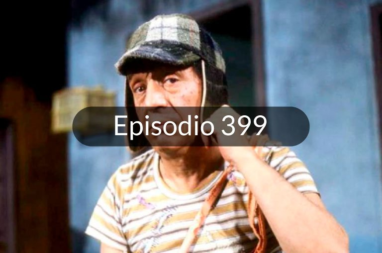 399. Personajes mexicanos: Roberto Gómez Bolaños – Chespirito